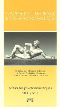 Actualités psychosomatiques. n° 11, Cadre(s) et théorie(s) en psychosomatique