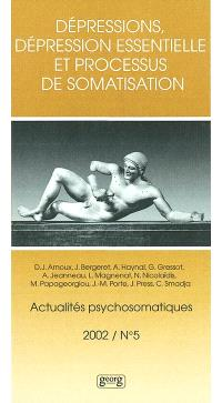 Actualités psychosomatiques. n° 5, Dépressions, dépression essentielle et processus de somatisation