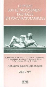 Actualités psychosomatiques. n° 7, Le point sur le mouvement des idées en psychosomatique