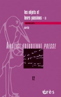 Analyse freudienne presse. n° 12, Les objets et leurs passions 2 : écrits