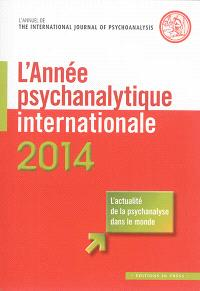 Année psychanalytique internationale (L'). n° 2014, Traduction en langue française d'un choix de textes publiés en 2013 dans The International Journal of psychoanalysis