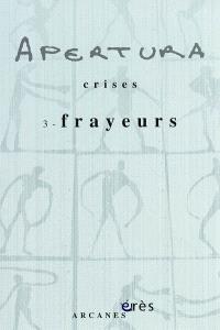 Apertura. n° 17, Crises. 3, Frayeurs