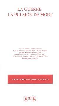 Bloc-notes de la psychanalyse (Le). n° 18, La guerre, la pulsion de mort