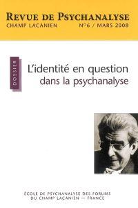 Champ lacanien. n° 6, L'identité en question dans la psychanalyse