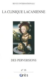 Clinique lacanienne (La). n° 16, Des perversions