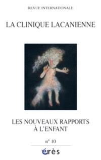 Clinique lacanienne (La). n° 10, Les nouveaux rapports à l'enfant