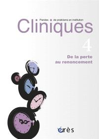 Cliniques : paroles de praticiens en institution. n° 4, De la perte au renoncement