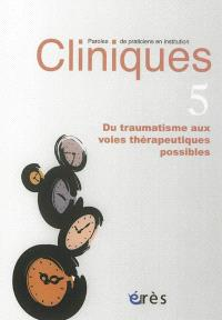 Cliniques : paroles de praticiens en institution. n° 5, Du traumatisme aux voies thérapeutiques possibles