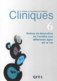 Cliniques : paroles de praticiens en institution. n° 6, Ordres et désordres de l'oralité aux différents âges de la vie
