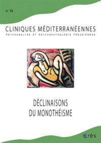 Cliniques méditerranéennes. n° 73, Déclinaisons du monothéisme