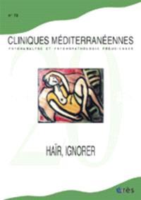 Cliniques méditerranéennes. n° 70, Haïr, ignorer