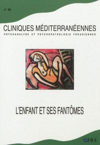 Cliniques méditerranéennes. n° 86, L'enfant et ses fantômes