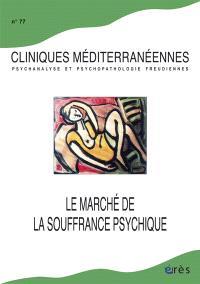 Cliniques méditerranéennes. n° 77, Le marché de la souffrance psychique