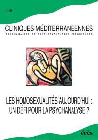 Cliniques méditerranéennes. n° 65, Les homosexualités aujourd'hui : un défi pour la psychanalyse ?