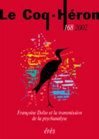 Coq Héron (Le). n° 168, Françoise Dolto et la transmission de la psychanalyse