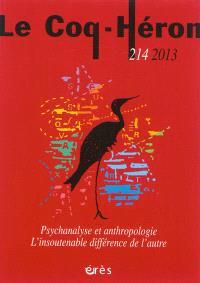 Coq Héron (Le). n° 214, Psychanalyse et anthropologie. L'insoutenable différence de l'autre