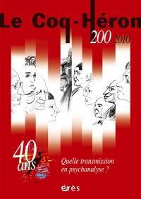 Coq Héron (Le). n° 200, Quelle transmission en psychanalyse ?