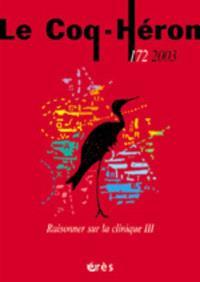 Coq Héron (Le). n° 172, Raisonner sur la clinique : 3e partie
