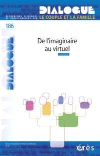 Dialogue. n° 186, De l'imaginaire au virtuel