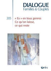 Dialogue. n° 205, Ex en tous genres : ce qu'on laisse, ce qui reste