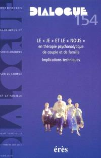 Dialogue. n° 154, Le je et le nous en thérapie psychanalytique de couple et de famille : implications techniques