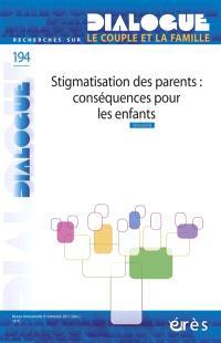 Dialogue. n° 194, Stigmatisation des parents : conséquences pour les enfants