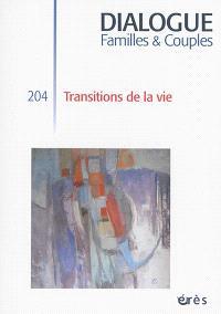 Dialogue. n° 204, Transitions de la vie