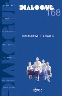 Dialogue. n° 168, Traumatisme et filiation