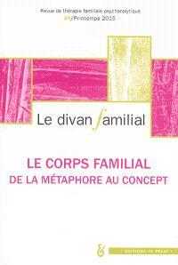 Divan familial (Le). n° 34, Le corps familial : de la métaphore au concept