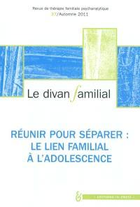 Divan familial (Le). n° 27, Réunir pour séparer : le lien familial à l'adolescence