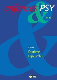 Enfances et psy. n° 46, L'autisme aujourd'hui