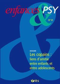 Enfances et psy. n° 31, Les copains : liens d'amitié entre enfants et entre adolescents