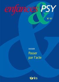 Enfances et psy. n° 61, Passer par l'acte
