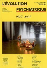 Evolution psychiatrique (L'). n° 4 (2007), 1927-2007