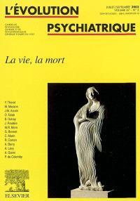 Evolution psychiatrique (L'). n° 3 (2002), La vie, la mort