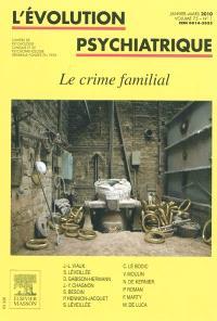 Evolution psychiatrique (L'). n° 1 (2010), Le crime familial