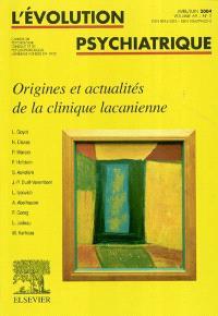 Evolution psychiatrique (L'). n° 2 (2004), Origines et actualités de la clinique lacanienne