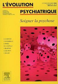Evolution psychiatrique (L'). n° 4 (2008), Soigner la psychose