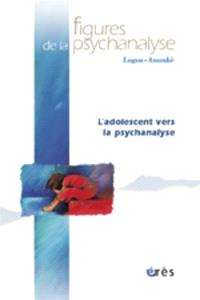 Figures de la psychanalyse. n° 9, L'adolescent vers la psychanalyse