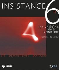 Insistance. n° 6, Les voi(x)es de la création : colloque de Cerisy