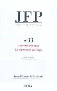 JFP Journal français de psychiatrie. n° 33, Anorexie-boulimie : le façonnage du corps