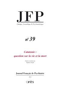JFP Journal français de psychiatrie. n° 39, Catatonie : question sur la vie et la mort