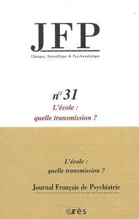 JFP Journal français de psychiatrie. n° 31, L'école, quelle transmission ?