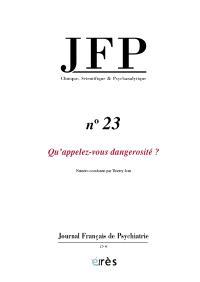 JFP Journal français de psychiatrie. n° 23, Qu'appelez-vous dangerosité ?