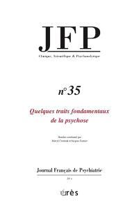 JFP Journal français de psychiatrie. n° 35, Quelques traits fondamentaux de la psychose