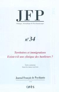 JFP Journal français de psychiatrie. n° 34, Territoires et immigrations : existe-t-il une clinique des banlieues ?