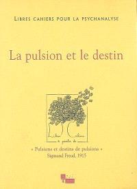 Libres cahiers pour la psychanalyse. n° 15, La pulsion et le destin