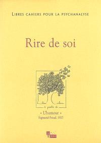 Libres cahiers pour la psychanalyse. n° 17, Rire de soi