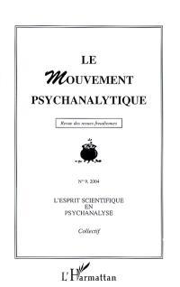 Mouvement psychanalytique (Le). n° 9, L'esprit scientifique en psychanalyse