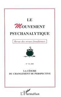 Mouvement psychanalytique (Le). n° 10, La césure du changement de perspective